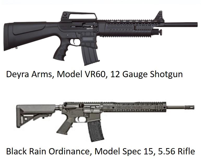 Deyra Arms, Model VR60, 12 Gauge Shotgun and Black Rain Ordinance, Model Spec 15, 5.56 Rifle stolen from the gun store.