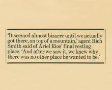 "Agent Rich Smith's quote regarding Ariel Rios' final resting place. He said, ""It seemed almost bizarre until we actually got there, on top of a mountain and after we saw it, we knew why there was no other place he wanted to be."""