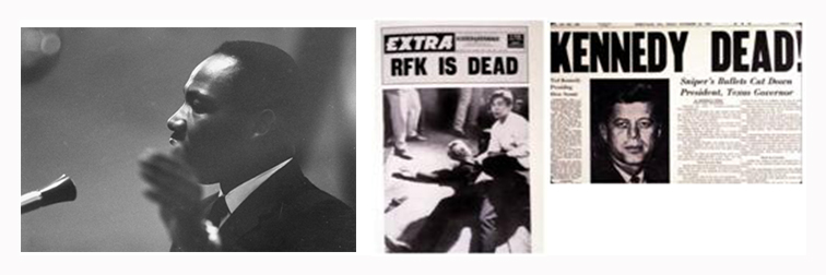 Three images displaying Dr. Martin Luther King, Jr. (Left); newspaper headline RFK (Robert F. Kennedy) is Dead; and a newpaper with an image of President John Kennedy (Right)