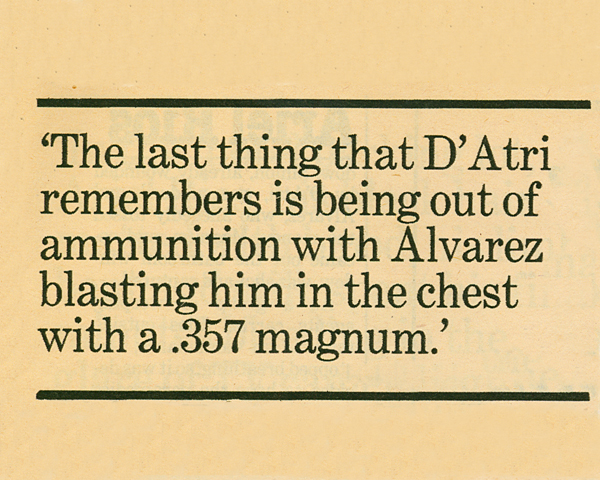 Image of a quote stating The last thing that DAtri remember is being out of ammunition with Alvarez blasting him in the chest with a .357 magnum.